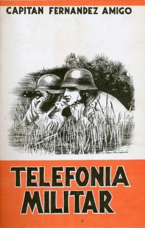 Telefonia Militar. Capitan Fernandez Amigo. 1942 Ed. Hidalgo, Madrid